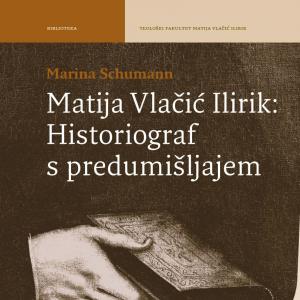 Naslovnica knjige Matija Vlačić Ilirik - Historiograf s predumišljajem