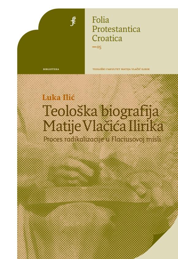 """Naslovnica knjige """"Teološka biografija Matije Vlačića Ilirika"""" autora Luke Ilića"""